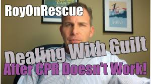 Guilt Meme - how to process feelings of guilt when cpr doesn t work roy on rescue
