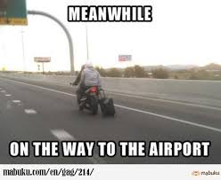 Funny Motorcycle Meme - on the way to the airport mabuku the funny hamster