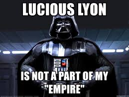 Star Wars Meme Generator - lucious lyon is not a part of my empire star wars darth vader