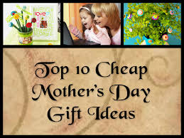 cheap mothers day gifts top 10 cheap s day gift ideas mothers day gift