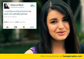 friday rebecca black rebecca black u2013 saturday meme funny pictures