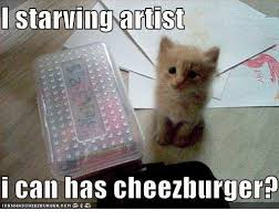 I Can Has Cheezburger Meme - i starving artist i can has cheezburger meme on me me
