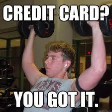 Meme Credit Card - credit card you got it exercise guru quickmeme