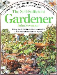 the self sufficient gardener a complete guide to growing and
