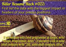 writing a killer resume killer resume hacks killer resume hack 022 first list the data with the biggest impact in headers
