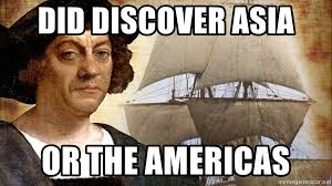Asia Meme - did discover asia or the americas christopher columbus master
