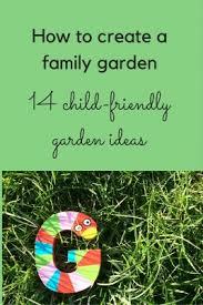 Gardening Ideas For Children How To Create A Family Garden 14 Child Friendly Garden Ideas