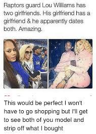 Girlfriends Meme - raptors guard lou williams has two girlfriends his girlfriend has a