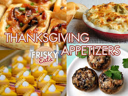 frisky eats 10 easy thanksgiving appetizers to tide you