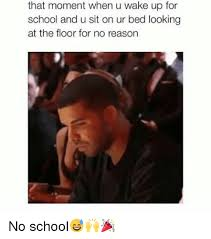 No School Meme - that moment when u wake up for school and u sit on ur bed looking at