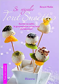 cuisine tv les desserts de benoit amazon fr se régaler tout sucettes benoît molin françoise nicol