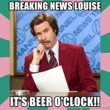 Beer O Clock Meme - breaking news louise it s beer o clock anchorman meme generator