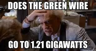 Doc Brown Meme - does the green wire go to 1 21 gigawatts doc brown 1 21