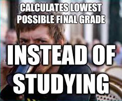 Lazy College Student Meme - calculates lowest possible final grade instead of studying lazy