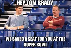 Peyton Superbowl Meme - hey tom brady we saved a seat for you at the super bowl ny