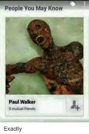Walker Meme - people you may know paul walker 5 mutual friends friends meme on