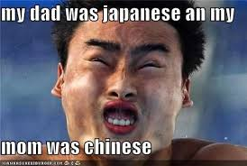Chinese Meme - my dad was japanese an my mom was chinese cheezburger funny