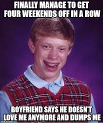 I Work Weekends Meme - i work in hospitality so weekends with my boyfriend of four years