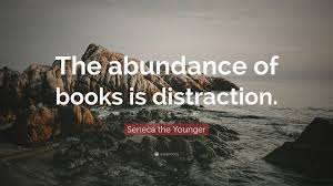 quote distraction seneca the younger quote u201cthe abundance of books is distraction