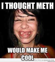 Meth Meme - i thought meth would make me cool meth girl quickmeme