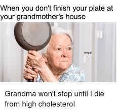 Grandmother Meme - when you don t finish your plate at your grandmother s house mngaf