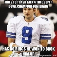 Sad Brady Meme - tries to trash talk 4 time super bowl chion tom brady has no