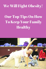 we will fight obesity our top tips on how to keep your family healthy