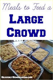 Dinner For The Week Ideas Meals To Feed To A Large Crowd Heavenly Homemakers