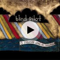 Blind Pilot 3 Rounds And A Sound Lyrics I Buried A Bone Blind Pilot Lyrics Song Meanings Videos Full
