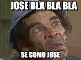 Jose Meme - jose bla bla bla don ramon sacartico meme on memegen