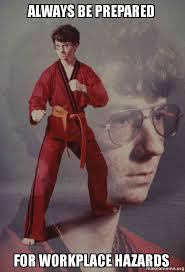 Be Prepared Meme - always be prepared for workplace hazards karate kyle hazard make