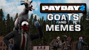 Payday 2 Meme - payday 2 goats and memes youtube