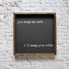 you keep me safe i u0027ll keep you wild wood sign farmhouse signs