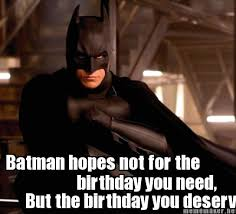 Batman Birthday Meme - meme maker batman hopes not for the birthday you need but the