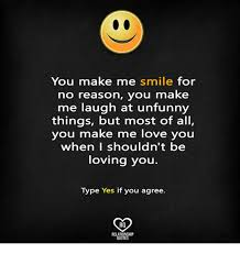 Love Memes Quotes - you make me smile for no reason you make me laugh at unfunny things