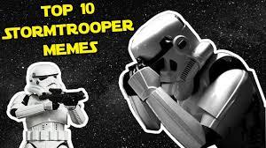 Star Wars Stormtrooper Meme - top 10 stormtrooper memes star wars funny videos youtube