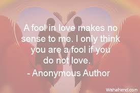 a fool in love anonymous author quote a fool in love makes no sense to me i only