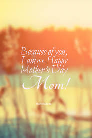 because of you i am me happy mother u0027s day quotes u0026 sayings