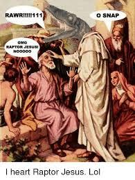 Lol Jesus Meme - rawr 111 omg raptor jesus o snap i heart raptor jesus lol
