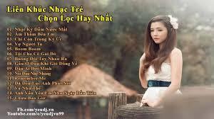 yutube m thm bn em bảng xếp hạng nhạc việt 2016 liên khúc nhạc trẻ mới hay nhất 2015