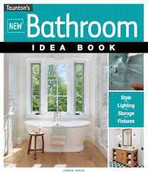 New Bathroom by Bookmarks June 2017 The New Bathroom Idea Book Kitchen Bath Design