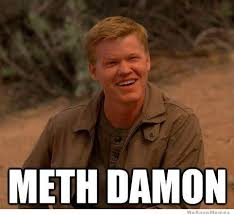 Meth Meme - meth damon expect the unexpected