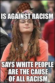 Racism Meme - college liberal meme imgflip