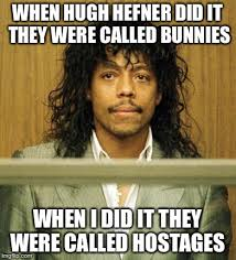 Rick James Memes - image tagged in hugh hefner rick james dave chappelle rick james