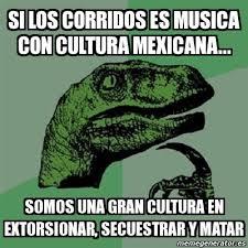 Memes Musica - meme filosoraptor si los corridos es musica con cultura mexicana