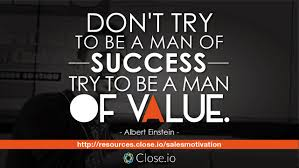 einstein quote about success and value sales motivation quote don u0027t try to be a man of success try to