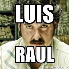Pablo Escobar Meme - luis raul pablo escobar meme 2 meme generator