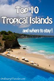 top ten tropical islands to visit and where to stay