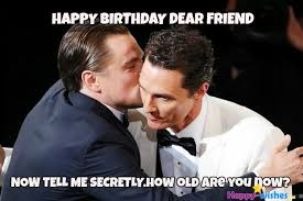 Funny Birthday Meme For Friend - 50 best happy birthday memes happy wishes