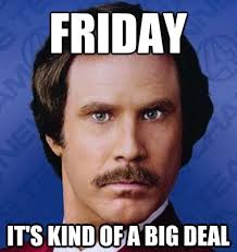 Happy Friday Meme Funny - friday it s kind of a big deal happyfriday ronburgundy happy